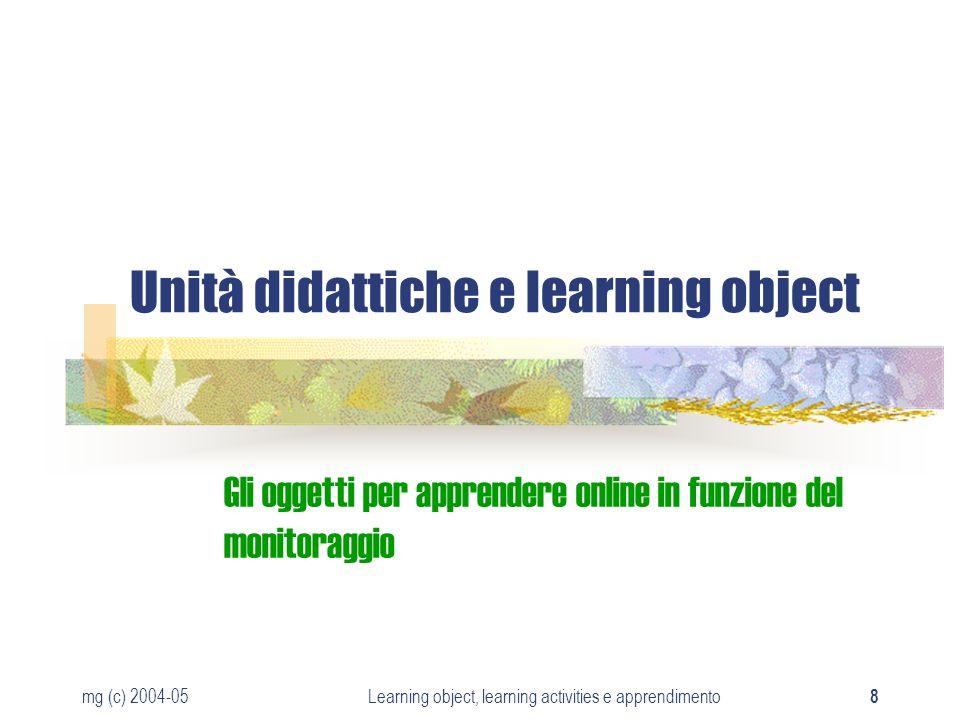 mg (c) 2004-05Learning object, learning activities e apprendimento 19 Analisi di un LO Perché partire dallanalisi La forma del contenuto Un corpus di LO