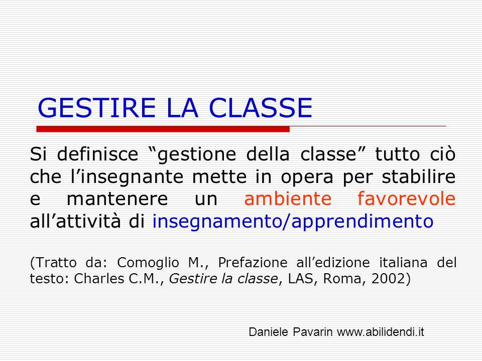GESTIRE LA CLASSE Si definisce gestione della classe tutto ciò che linsegnante mette in opera per stabilire e mantenere un ambiente favorevole allatti
