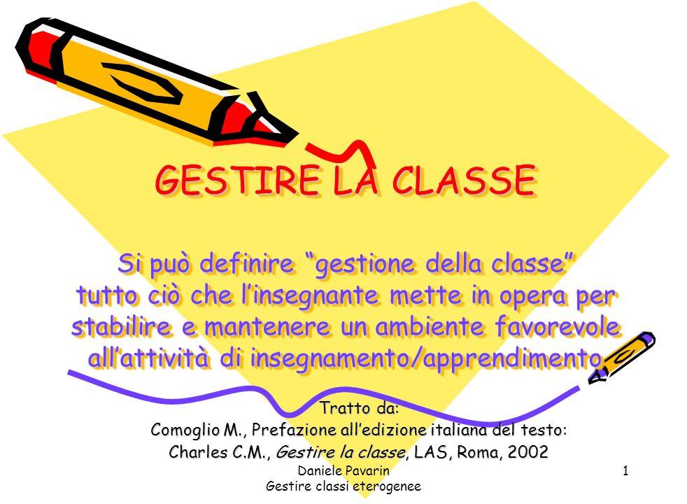 Daniele Pavarin Gestire classi eterogenee 12 Gestione della classe e apprendimento significativo Apprendere è un processo di costruzione attiva della conoscenza, nel dialogo e nella collaborazione con gli altri.