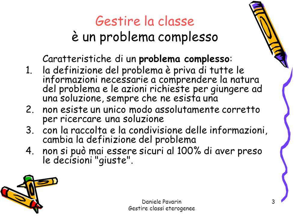Daniele Pavarin Gestire classi eterogenee 4 Gestire la classe è agire nella complessità.