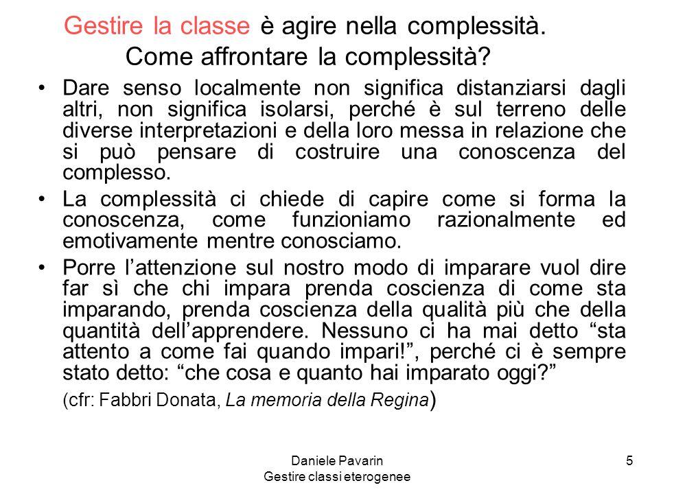 Daniele Pavarin Gestire classi eterogenee 5 Gestire la classe è agire nella complessità.