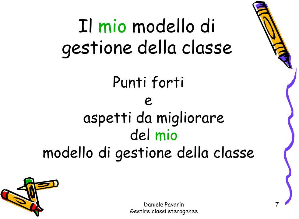 Daniele Pavarin Gestire classi eterogenee 8 Consegna Mettendo assieme i diversi modelli di gestione della classe (punti forti e aspetti da migliorare), costruire un modello di gestione della classe condiviso.
