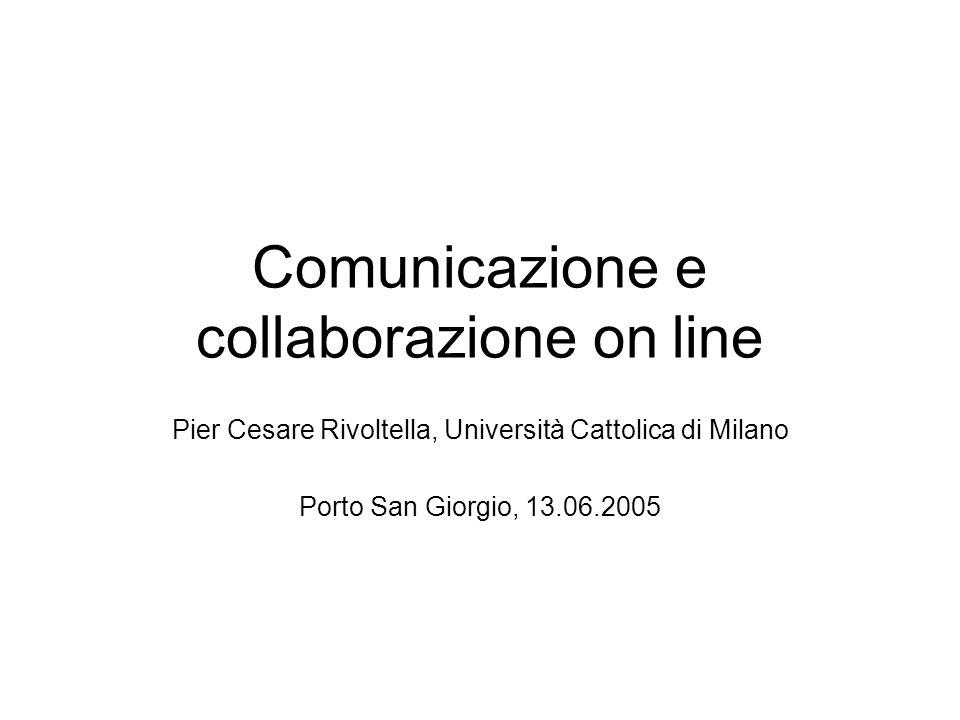 Comunicazione e collaborazione on line Pier Cesare Rivoltella, Università Cattolica di Milano Porto San Giorgio, 13.06.2005
