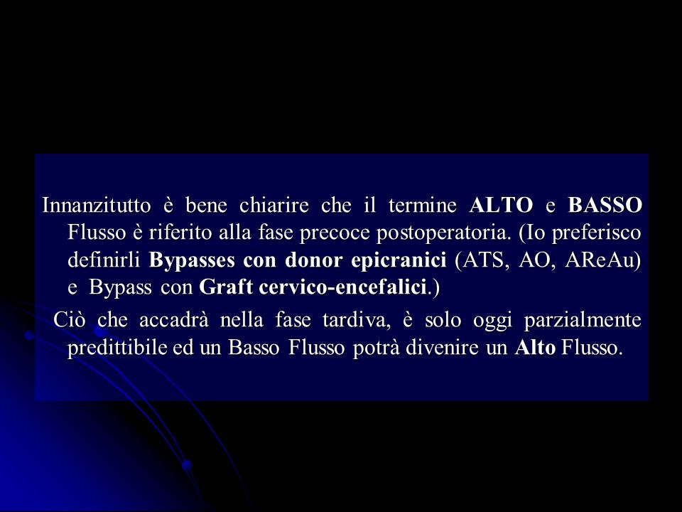 Innanzitutto è bene chiarire che il termine ALTO e BASSO Flusso è riferito alla fase precoce postoperatoria. (Io preferisco definirli Bypasses con don