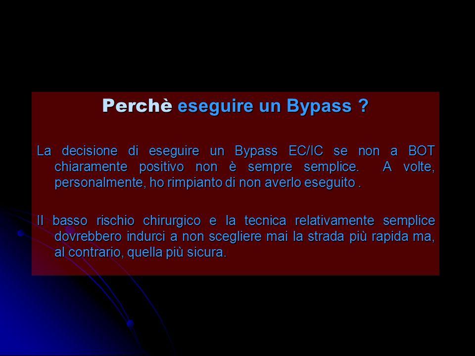 Perchè eseguire un Bypass ? La decisione di eseguire un Bypass EC/IC se non a BOT chiaramente positivo non è sempre semplice. A volte, personalmente,