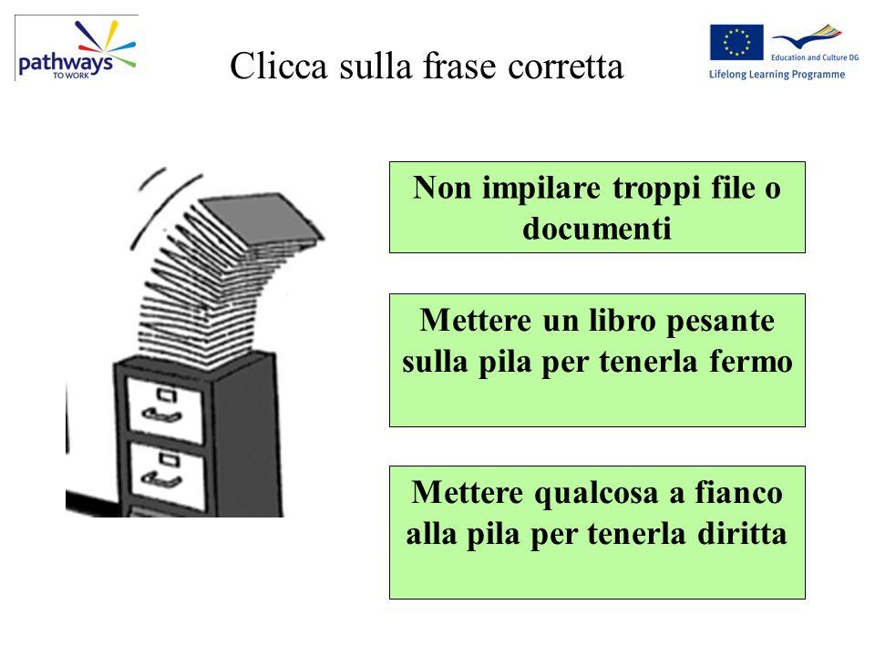 Question 13 Non impilare troppi file o documenti Mettere qualcosa a fianco alla pila per tenerla diritta Mettere un libro pesante sulla pila per tener