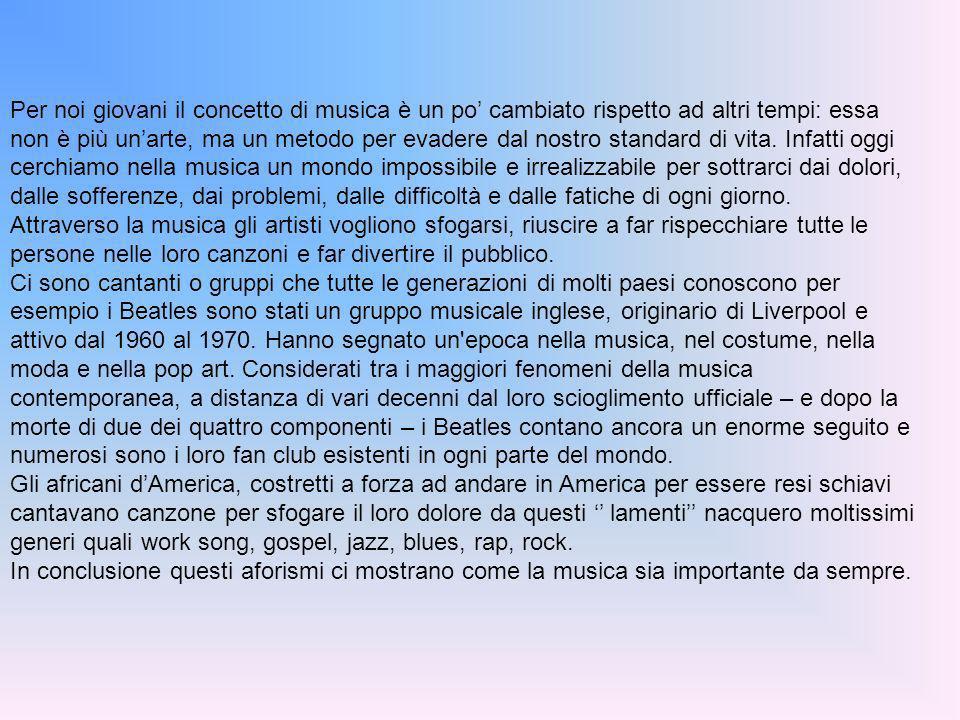 Per noi giovani il concetto di musica è un po cambiato rispetto ad altri tempi: essa non è più unarte, ma un metodo per evadere dal nostro standard di