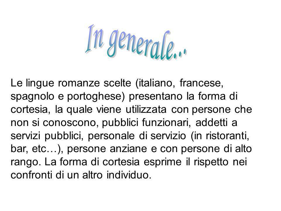 Le lingue romanze scelte (italiano, francese, spagnolo e portoghese) presentano la forma di cortesia, la quale viene utilizzata con persone che non si