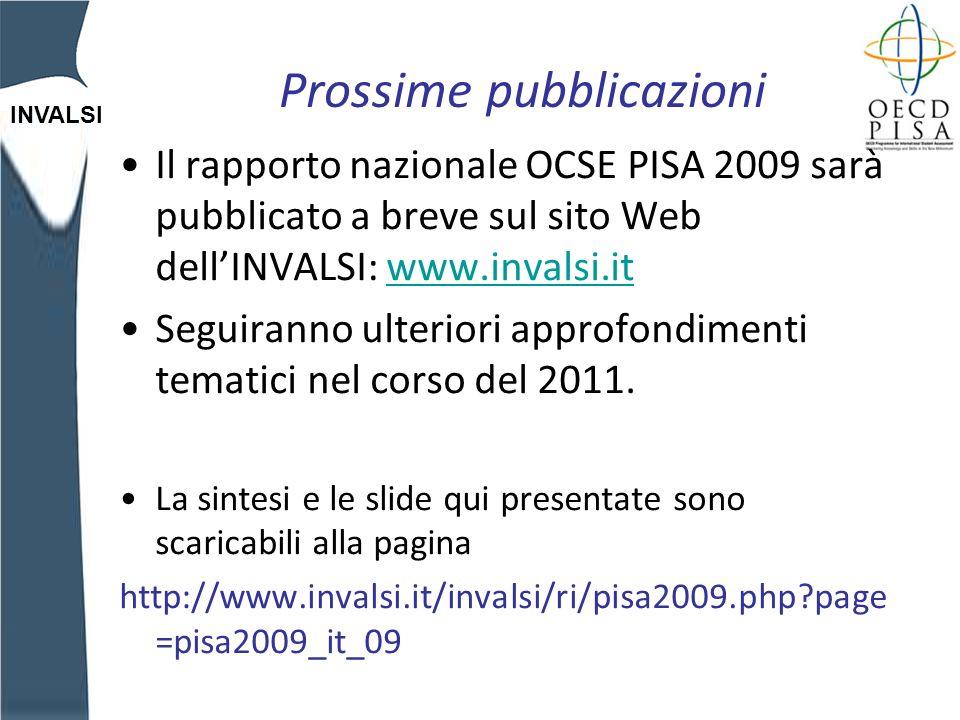 INVALSI Prossime pubblicazioni Il rapporto nazionale OCSE PISA 2009 sarà pubblicato a breve sul sito Web dellINVALSI: www.invalsi.itwww.invalsi.it Seguiranno ulteriori approfondimenti tematici nel corso del 2011.