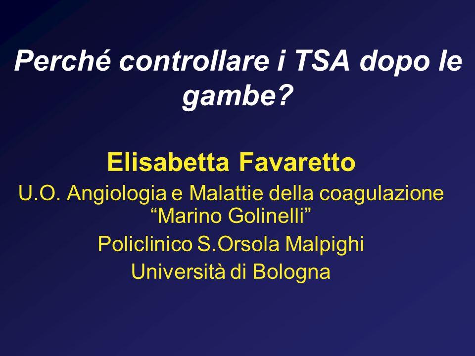 Perché controllare i TSA dopo le gambe? Elisabetta Favaretto U.O. Angiologia e Malattie della coagulazione Marino Golinelli Policlinico S.Orsola Malpi