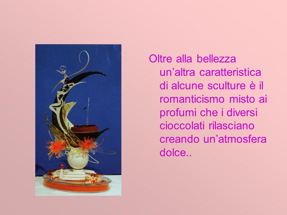 Oltre alla bellezza unaltra caratteristica di alcune sculture è il romanticismo misto ai profumi che i diversi cioccolati rilasciano creando unatmosfera dolce..