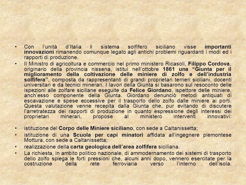 Con lunità dItalia il sistema solfifero siciliano visse importanti innovazioni rimanendo comunque legato agli antichi problemi riguardanti i modi ed i