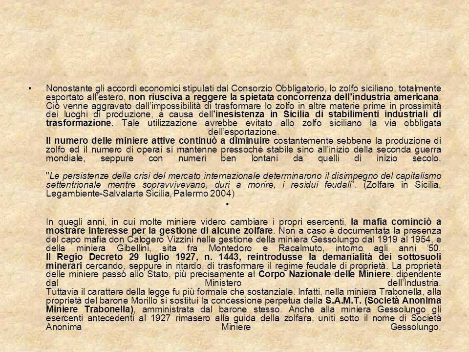 Nonostante gli accordi economici stipulati dal Consorzio Obbligatorio, lo zolfo siciliano, totalmente esportato allestero, non riusciva a reggere la s