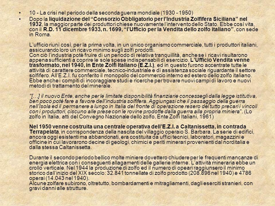10 - La crisi nel periodo della seconda guerra mondiale (1930 - 1950) Dopo la liquidazione del Consorzio Obbligatorio per lIndustria Zolfifera Sicilia