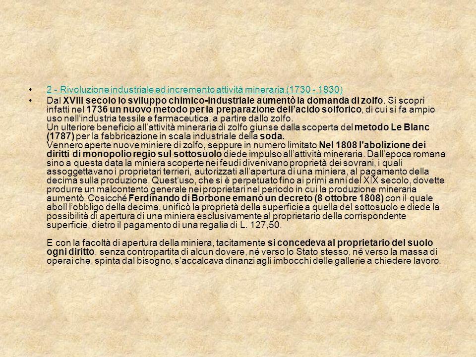 2 - Rivoluzione industriale ed incremento attività mineraria (1730 - 1830) Dal XVIII secolo lo sviluppo chimico-industriale aumentò la domanda di zolf