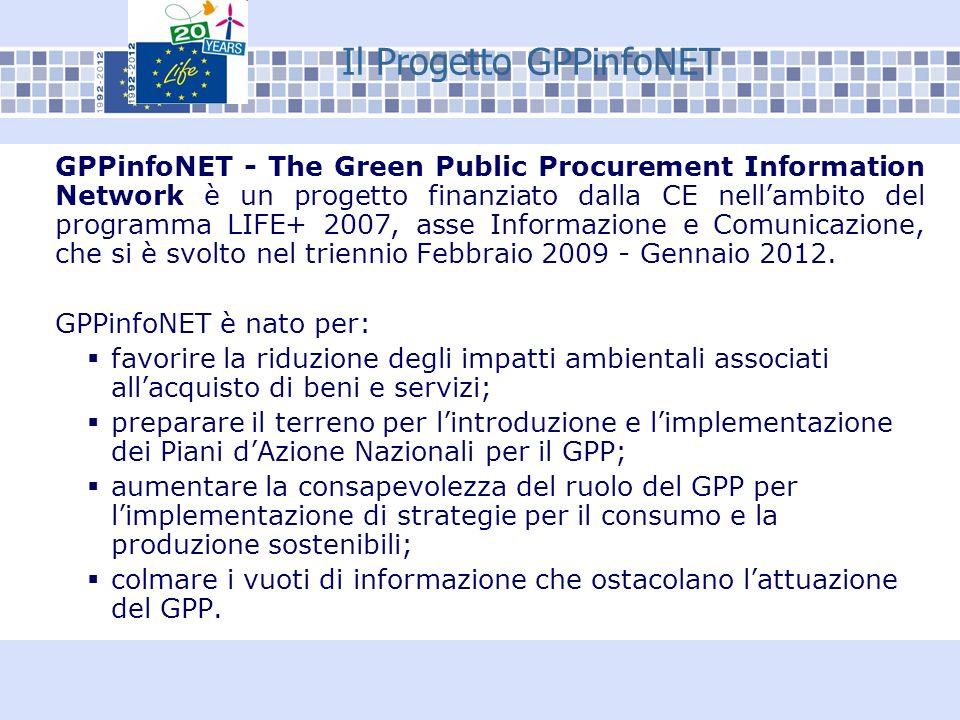 Il Progetto GPPinfoNET GPPinfoNET - The Green Public Procurement Information Network è un progetto finanziato dalla CE nellambito del programma LIFE+ 2007, asse Informazione e Comunicazione, che si è svolto nel triennio Febbraio 2009 - Gennaio 2012.