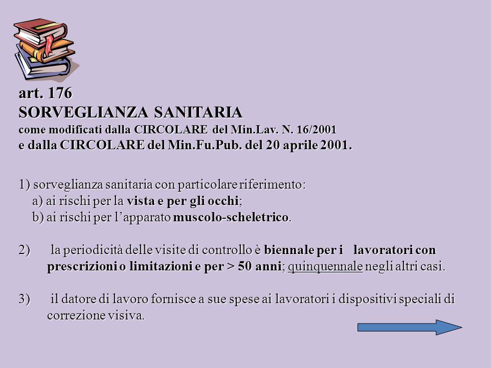 art. 176 SORVEGLIANZA SANITARIA come modificati dalla CIRCOLARE del Min.Lav. N. 16/2001 e dalla CIRCOLARE del Min.Fu.Pub. del 20 aprile 2001. 1) sorve