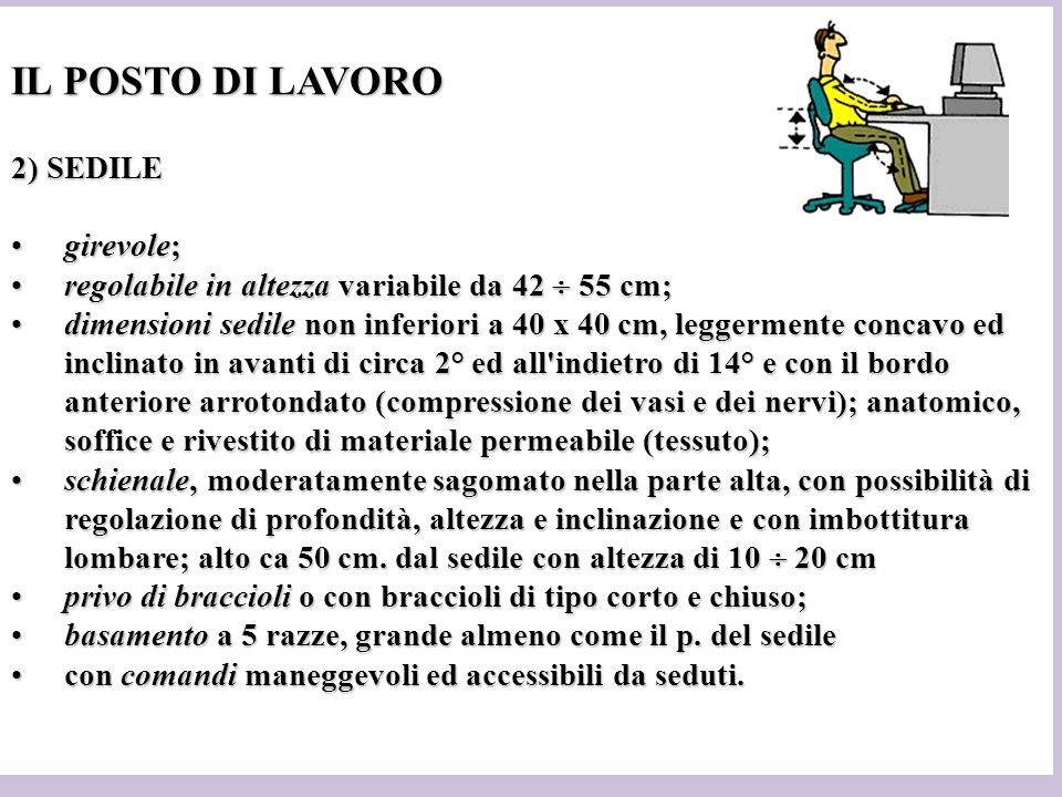 IL POSTO DI LAVORO 2) SEDILE girevole;girevole; regolabile in altezza variabile da 42 55 cm;regolabile in altezza variabile da 42 55 cm; dimensioni se