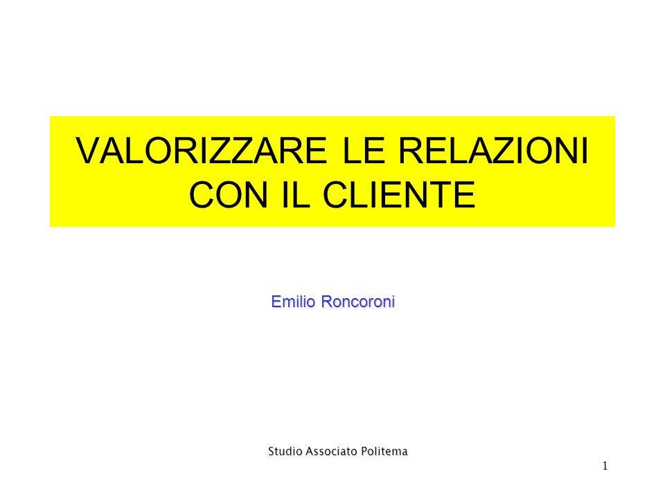 1 VALORIZZARE LE RELAZIONI CON IL CLIENTE Emilio Roncoroni Studio Associato Politema