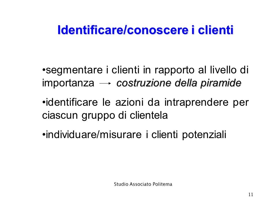 11 Identificare/conoscere i clienti costruzione della piramidesegmentare i clienti in rapporto al livello di importanza costruzione della piramide ide