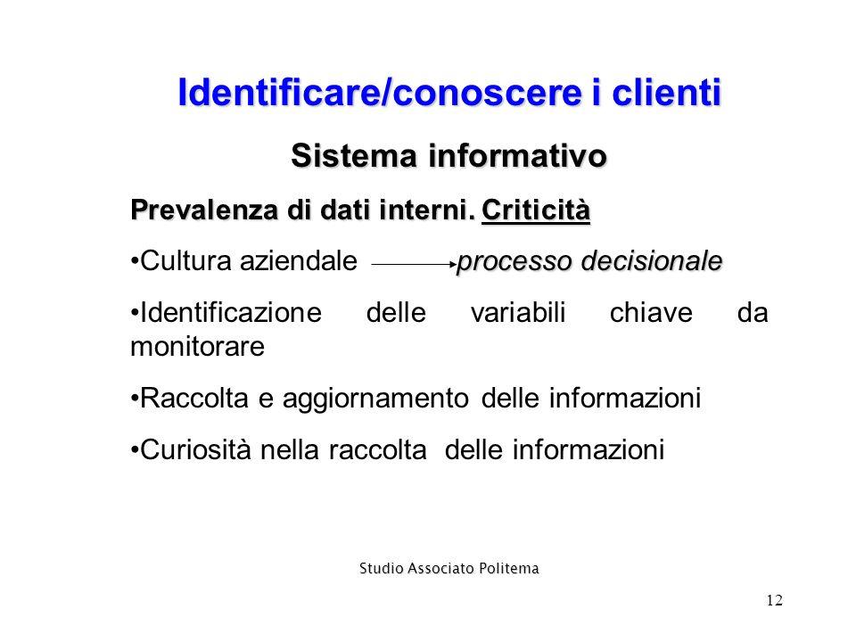 12 Identificare/conoscere i clienti Sistema informativo Prevalenza di dati interni. Criticità processo decisionaleCultura aziendale processo decisiona