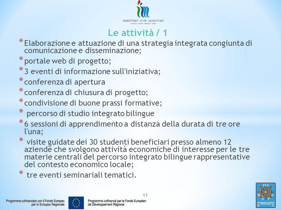 12 Le attività / 2 Le attività formative saranno integrate inoltre con esperienze transfrontaliere di alternanza scuola lavoro miranti a facilitare l ingresso nel mondo del lavoro degli studenti beneficiari dell iniziativa.