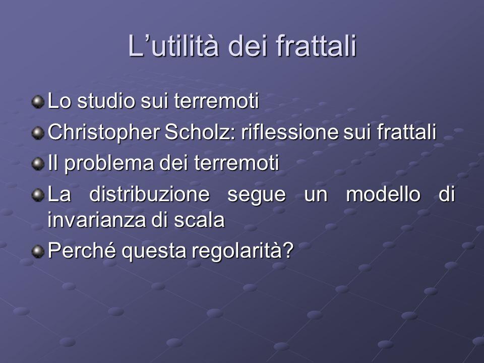 Lutilità dei frattali Lo studio sui terremoti Christopher Scholz: riflessione sui frattali Il problema dei terremoti La distribuzione segue un modello