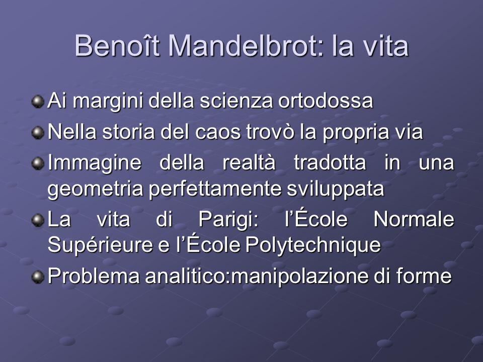Benoît Mandelbrot: la vita Ai margini della scienza ortodossa Nella storia del caos trovò la propria via Immagine della realtà tradotta in una geometr