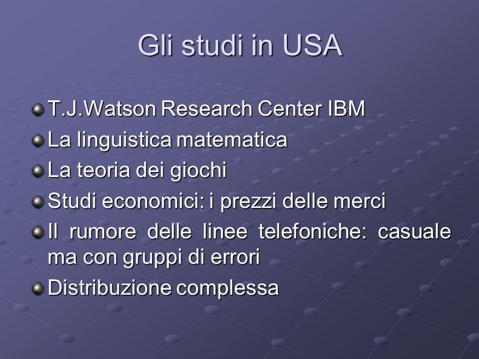 Gli studi in USA T.J.Watson Research Center IBM La linguistica matematica La teoria dei giochi Studi economici: i prezzi delle merci Il rumore delle l