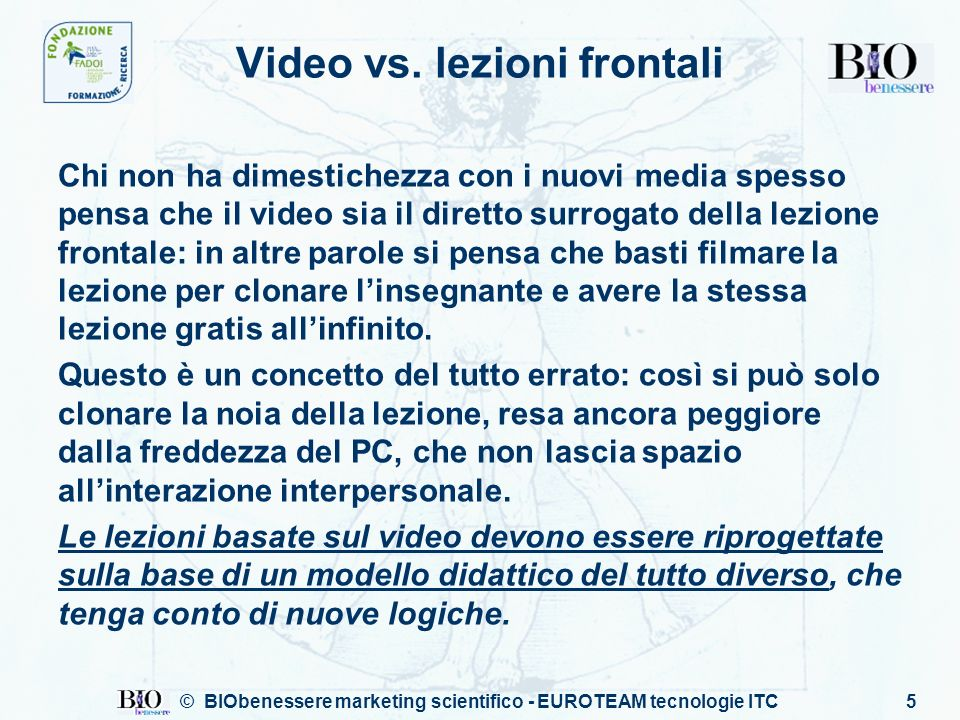 © BIObenessere marketing scientifico - EUROTEAM tecnologie ITC5 Video vs.