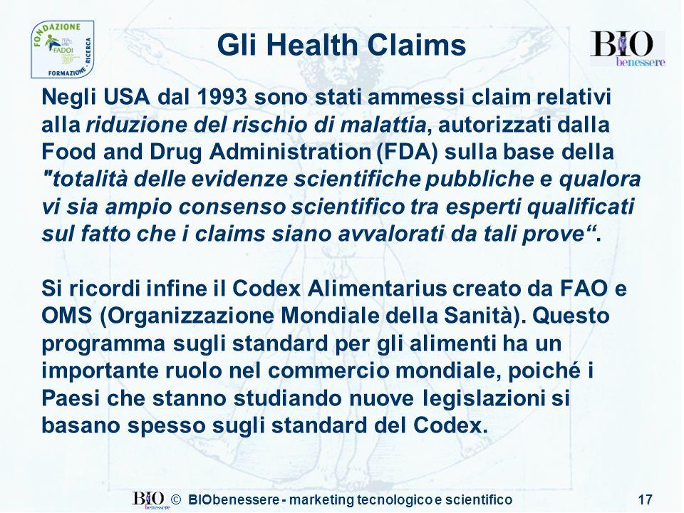 © BIObenessere - marketing tecnologico e scientifico17 Gli Health Claims Negli USA dal 1993 sono stati ammessi claim relativi alla riduzione del risch