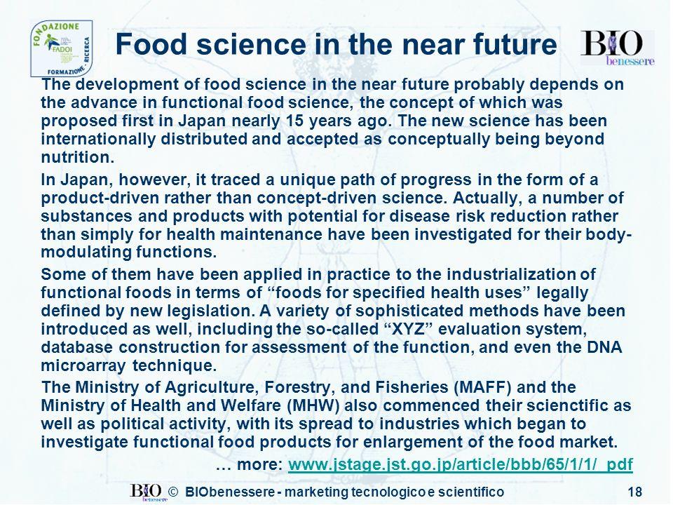 © BIObenessere - marketing tecnologico e scientifico18 Food science in the near future The development of food science in the near future probably dep