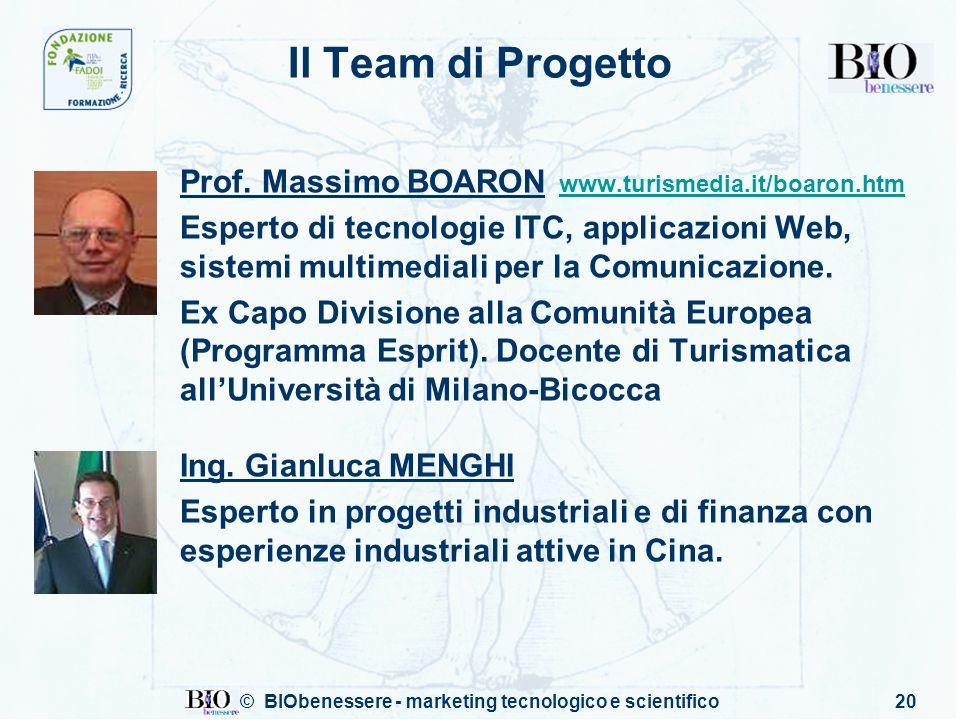 © BIObenessere - marketing tecnologico e scientifico20 Il Team di Progetto Prof. Massimo BOARON www.turismedia.it/boaron.htm www.turismedia.it/boaron.