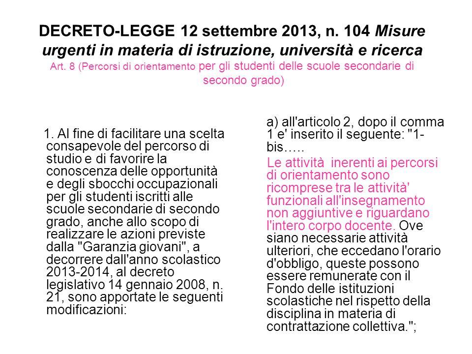DECRETO-LEGGE 12 settembre 2013, n. 104 Misure urgenti in materia di istruzione, università e ricerca Art. 8 (Percorsi di orientamento per gli student