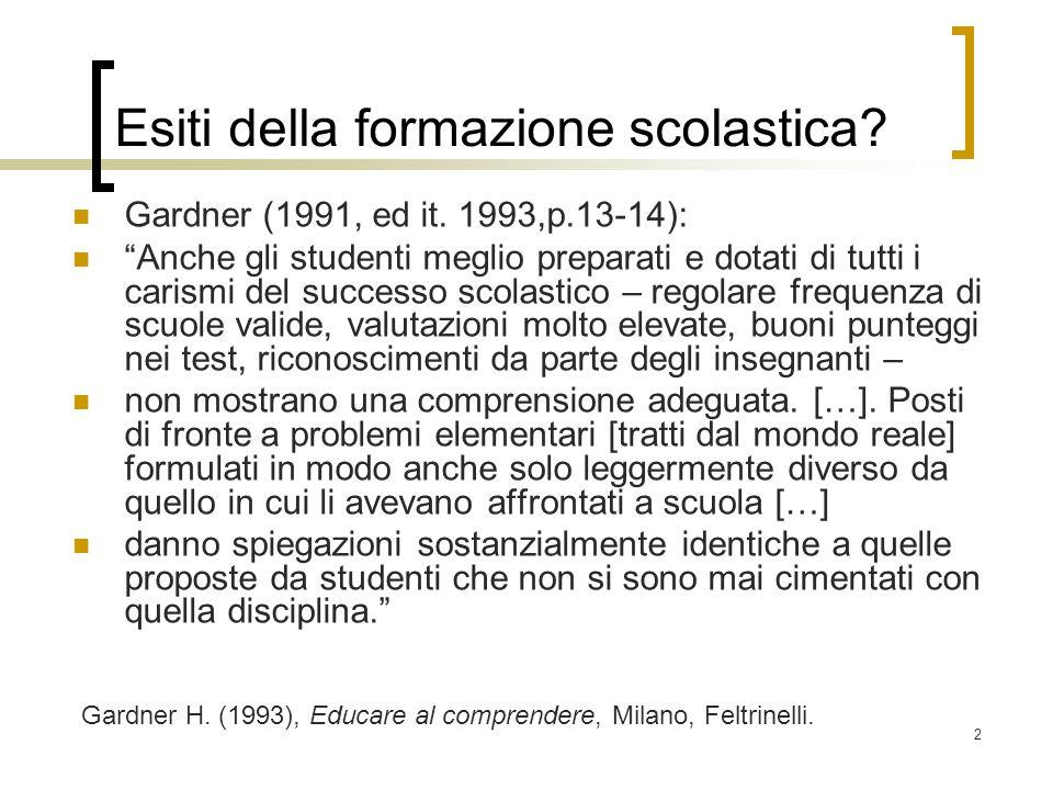 2 Esiti della formazione scolastica? Gardner (1991, ed it. 1993,p.13-14): Anche gli studenti meglio preparati e dotati di tutti i carismi del successo