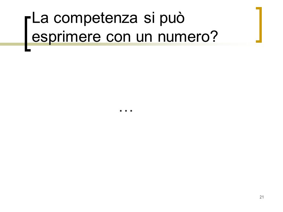21 La competenza si può esprimere con un numero? …