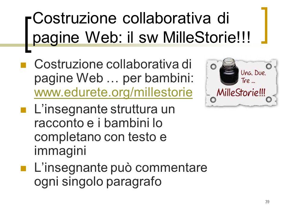 39 Costruzione collaborativa di pagine Web: il sw MilleStorie!!! Costruzione collaborativa di pagine Web … per bambini: www.edurete.org/millestorie ww