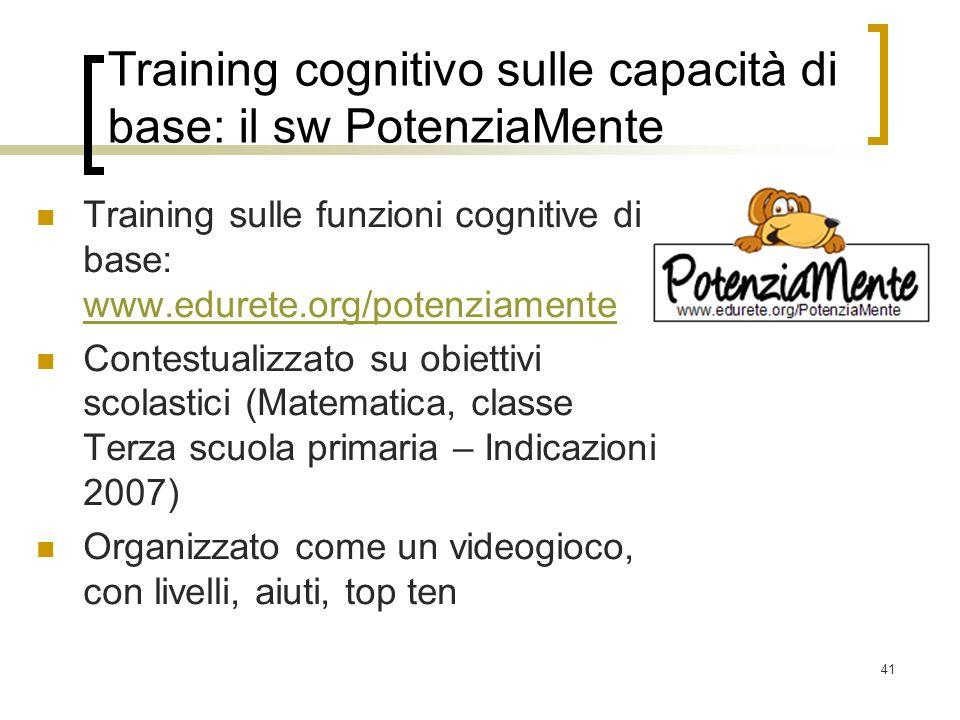 41 Training cognitivo sulle capacità di base: il sw PotenziaMente Training sulle funzioni cognitive di base: www.edurete.org/potenziamente www.edurete