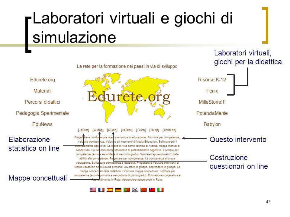 47 Laboratori virtuali e giochi di simulazione Laboratori virtuali, giochi per la didattica Costruzione questionari on line Elaborazione statistica on
