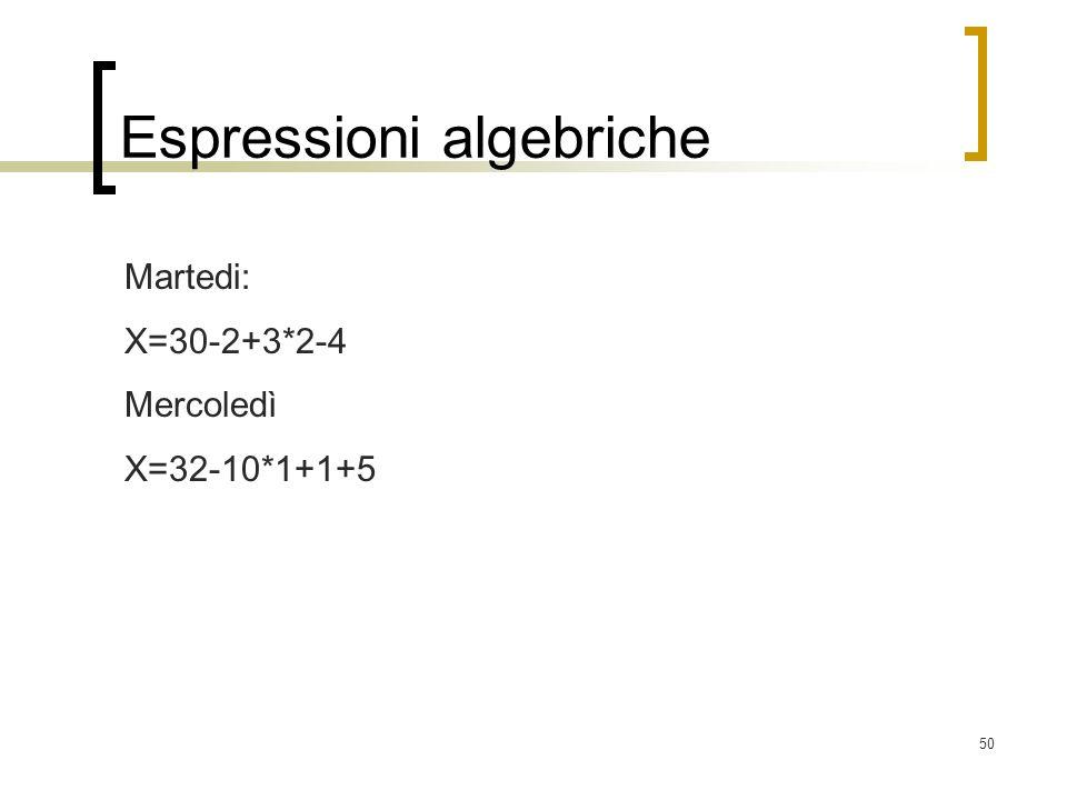 50 Espressioni algebriche Martedi: X=30-2+3*2-4 Mercoledì X=32-10*1+1+5
