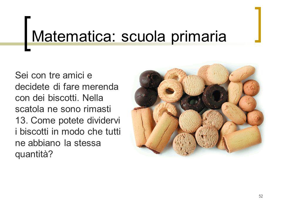 52 Matematica: scuola primaria Sei con tre amici e decidete di fare merenda con dei biscotti. Nella scatola ne sono rimasti 13. Come potete dividervi