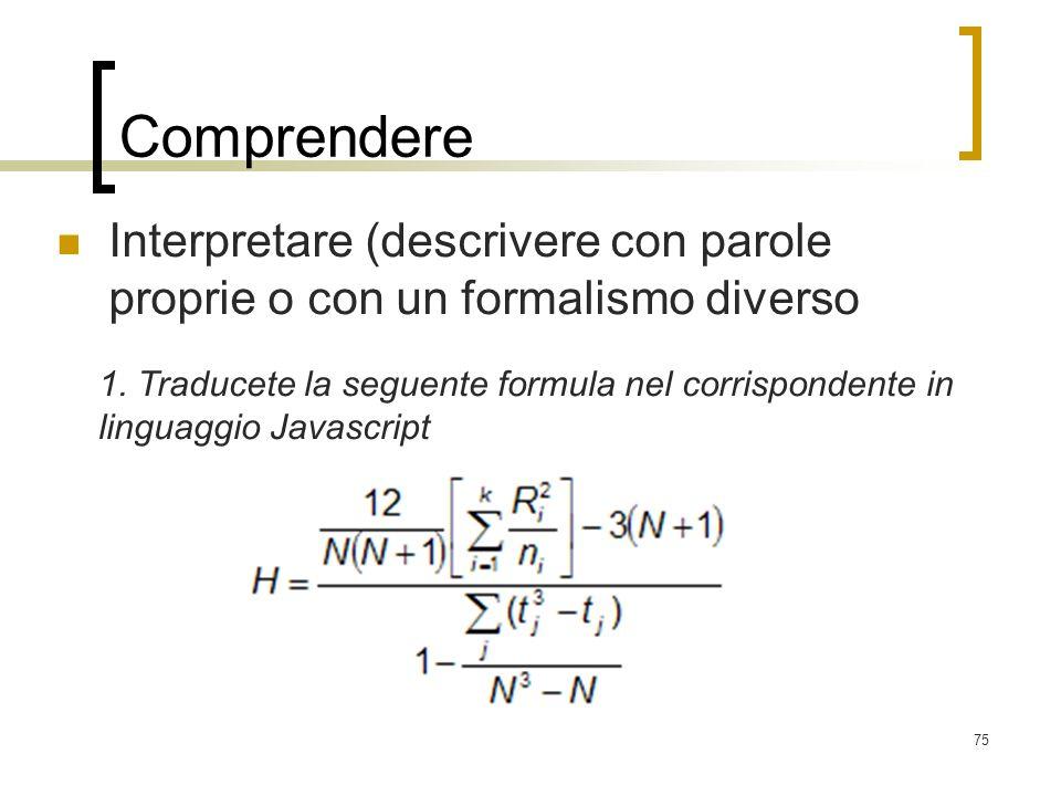 75 Comprendere Interpretare (descrivere con parole proprie o con un formalismo diverso 1. Traducete la seguente formula nel corrispondente in linguagg