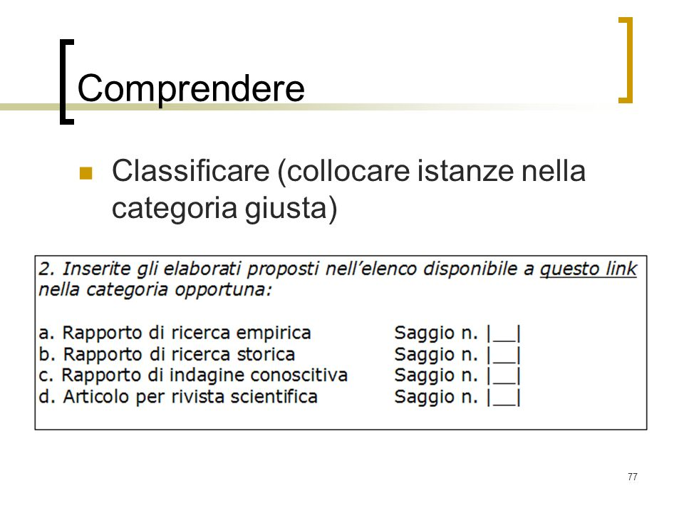 77 Comprendere Classificare (collocare istanze nella categoria giusta)