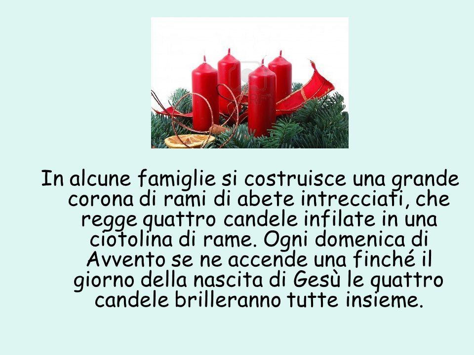 In alcune famiglie si costruisce una grande corona di rami di abete intrecciati, che regge quattro candele infilate in una ciotolina di rame. Ogni dom