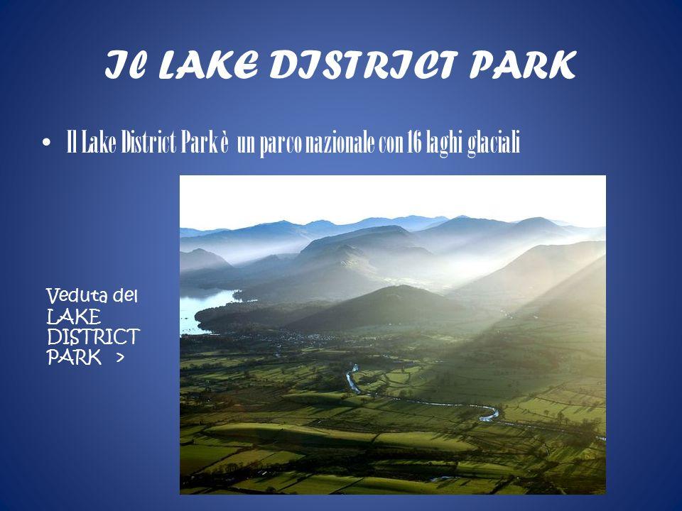 Il LAKE DISTRICT PARK Il Lake District Park è un parco nazionale con 16 laghi glaciali Veduta del LAKE DISTRICT PARK >