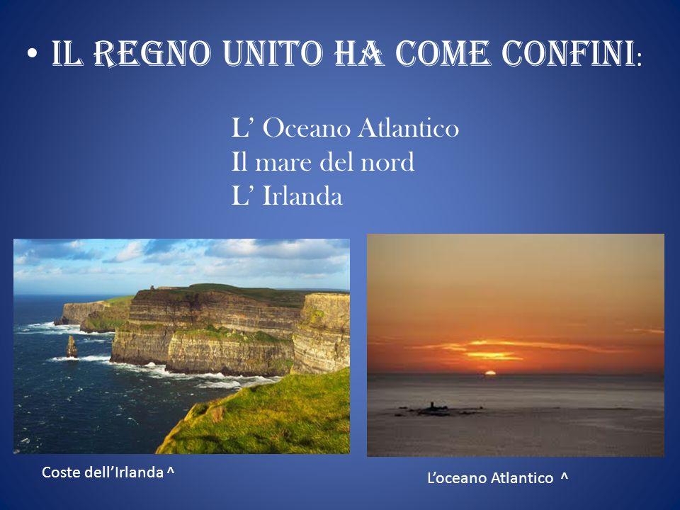 I L REGNO UNITO HA COME CONFINI : L Oceano Atlantico Il mare del nord L Irlanda Loceano Atlantico ^ Coste dellIrlanda ^