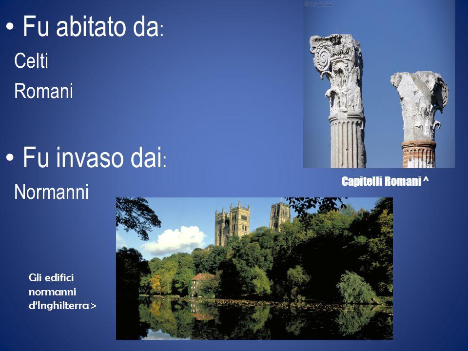 Fu abitato da : Celti Romani Fu invaso dai : Normanni Capitelli Romani ^ Gli edifici normanni dInghilterra >