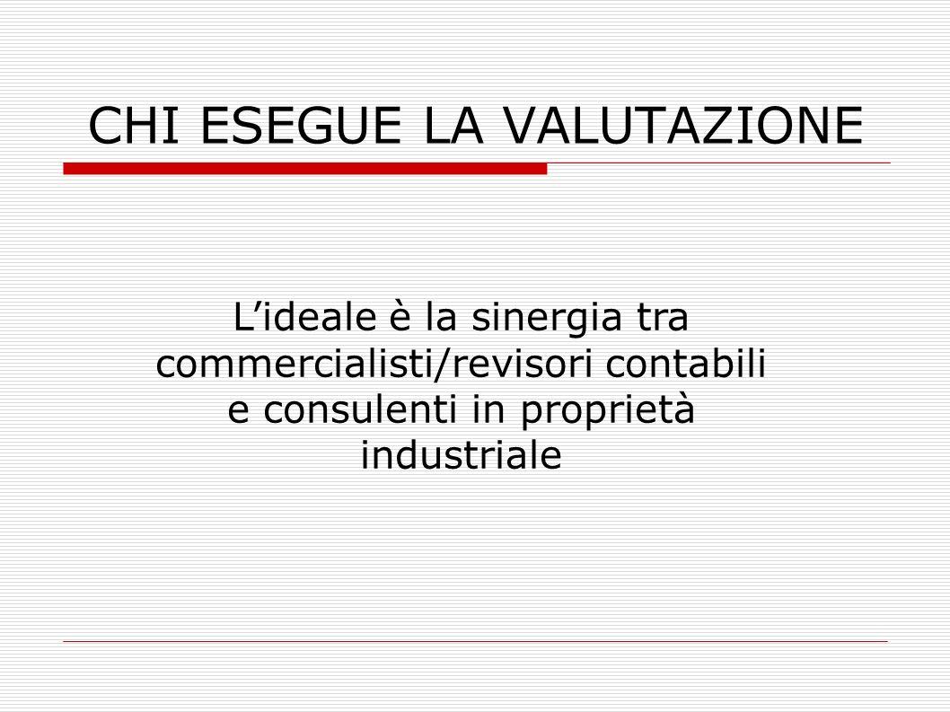 CHI ESEGUE LA VALUTAZIONE Lideale è la sinergia tra commercialisti/revisori contabili e consulenti in proprietà industriale