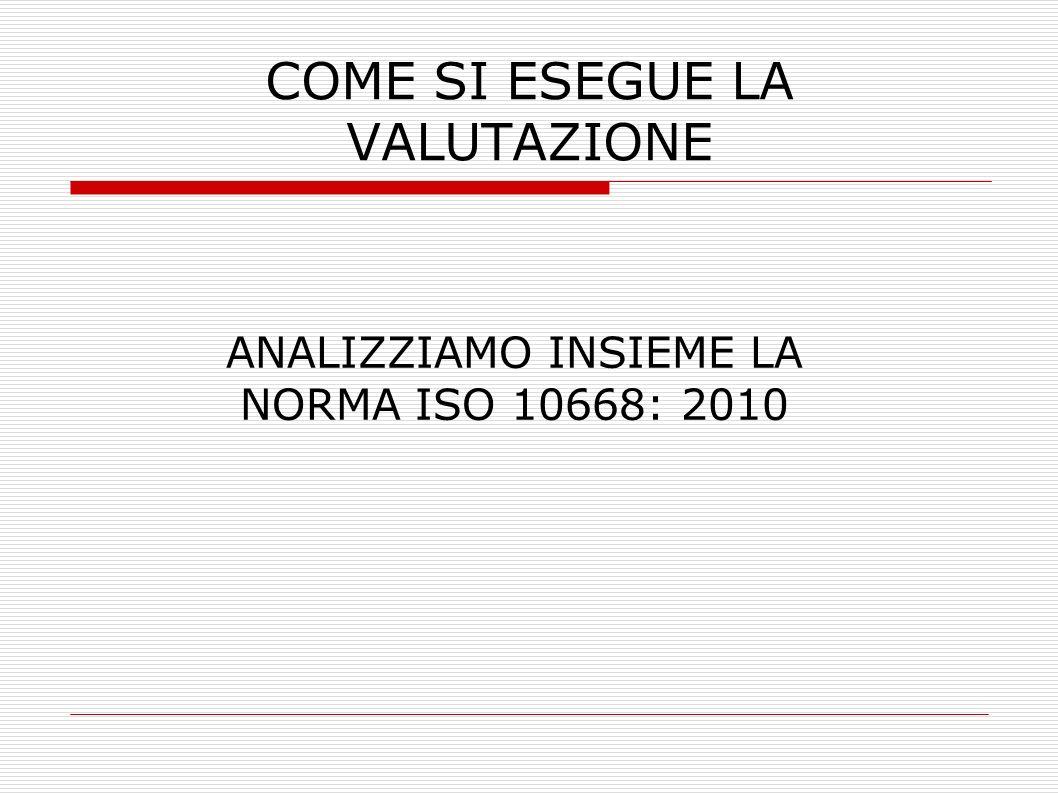 COME SI ESEGUE LA VALUTAZIONE ANALIZZIAMO INSIEME LA NORMA ISO 10668: 2010