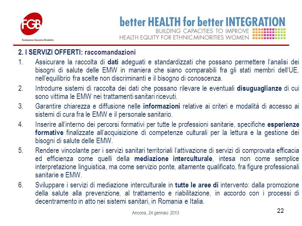 2. I SERVIZI OFFERTI: raccomandazioni 1.Assicurare la raccolta di dati adeguati e standardizzati che possano permettere lanalisi dei bisogni di salute